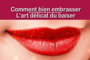Comment bien embrasser, l'art délicat du baiser
