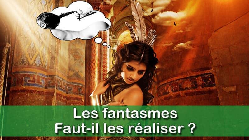 Les fantasmes – A quoi servent-ils précisément ?
