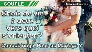 Choix de vie à deux, vers quoi s'orienter, concubinage, pacs ou mariage ?