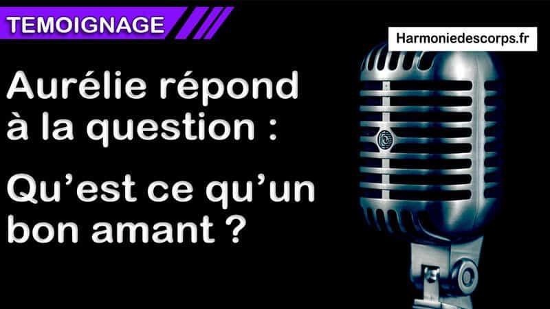 You are currently viewing Aurélie répond à la question : Qu'est-ce qu'un bon amant ?