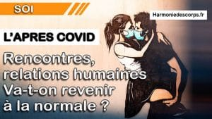 Rencontres, relations humaines dans l'après COVID19 : Va-t-on revenir à la normale ?